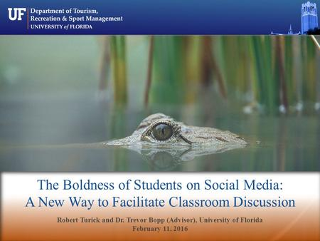 The Boldness of Students on Social Media: A New Way to Facilitate Classroom Discussion Robert Turick and Dr. Trevor Bopp (Advisor), University of Florida.