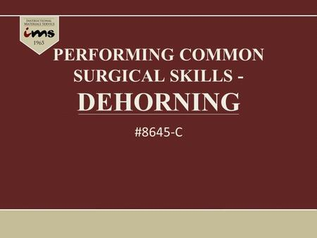 PERFORMING COMMON SURGICAL SKILLS - DEHORNING #8645-C.