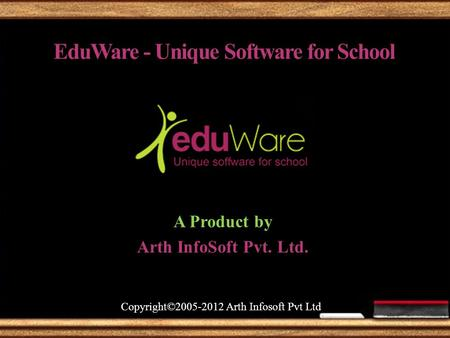 EduWare - Unique Software for School A Product by Arth InfoSoft Pvt. Ltd. Copyright©2005-2012 Arth Infosoft Pvt Ltd.