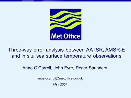Page 1© Crown copyright 2004 Three-way error analysis between AATSR, AMSR-E and in situ sea surface temperature observations