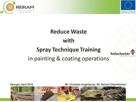 1 www.biomasseverband.at Georgia, April 2016Mr. Christian Angerbauer, Mr. Roland Oberwimmer Reduce Waste with Spray Technique Training in painting & coating.