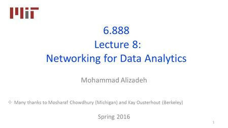 6.888 Lecture 8: Networking for Data Analytics Mohammad Alizadeh Spring 2016 1  Many thanks to Mosharaf Chowdhury (Michigan) and Kay Ousterhout (Berkeley)