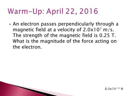  An electron passes perpendicularly through a magnetic field at a velocity of 2.0x10 7 m/s. The strength of the magnetic field is 0.25 T. What is the.