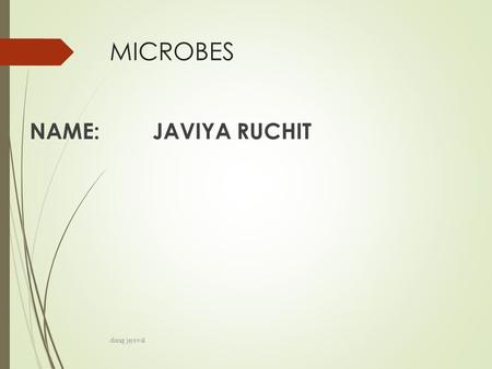 MICROBES NAME: JAVIYA RUCHIT chirag jayswal. Taxonomy  Organizing, classifying and naming living things  Formal system originated by Carl von Linné.