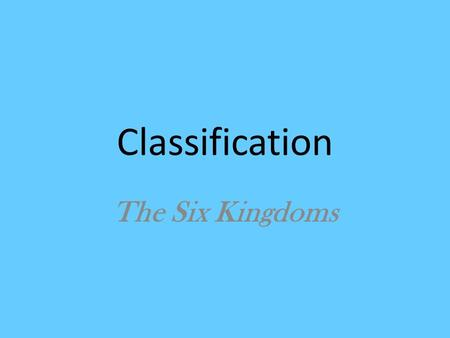 Classification The Six Kingdoms. Classification System – Old vs. New When Linnaeus developed his system of classification, there were only two kingdoms,