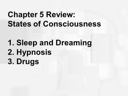 Chapter 5 Review: States of Consciousness 1. Sleep and Dreaming 2. Hypnosis 3. Drugs.