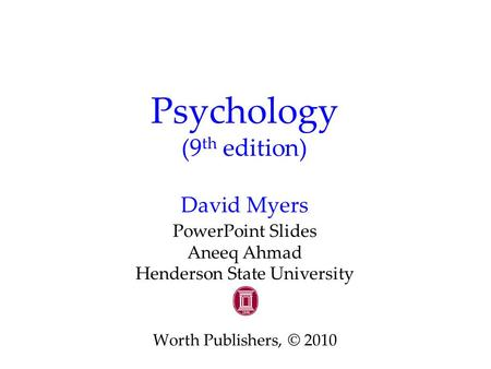Psychology (9 th edition) David Myers PowerPoint Slides Aneeq Ahmad Henderson State University Worth Publishers, © 2010.