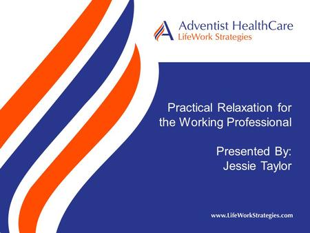 Practical Relaxation for the Working Professional Presented By: Jessie Taylor.
