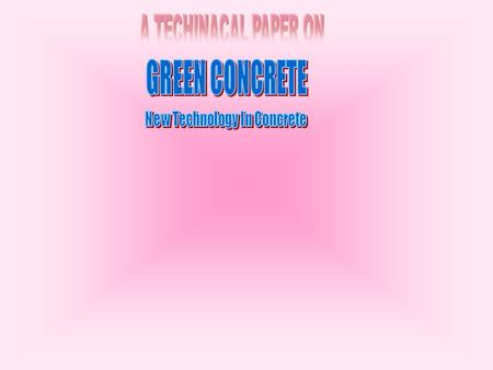 CONTENTS INTRODUCTION GREEN LIGHTWEIGHT AGGREGATES GREEN CEMENT WITH REDUCED ENV. IMPACT PRODUCTION OF GREEN CONCRETE SUITABILITY OF GREEN CONCRETE IN.