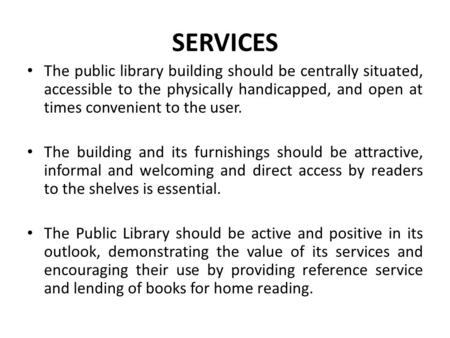 The public library building should be centrally situated, accessible to the physically handicapped, and open at times convenient to the user. The building.