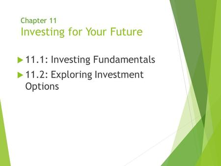 Chapter 11 Investing for Your Future  11.1: Investing Fundamentals  11.2: Exploring Investment Options.