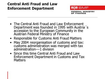 Central Anti Fraud and Law Enforcement Department The Central Anti Fraud and Law Enforcement Department was founded in 1995 with Austria´s accession to.