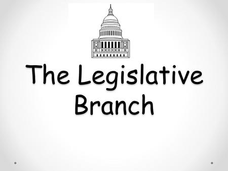 The Legislative Branch. Bicameral- two houses o House of Representatives o Senate Legislature- make the laws.