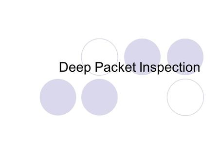 Deep Packet Inspection. Definition Uses Privacy Concerns Neutrality Concerns.