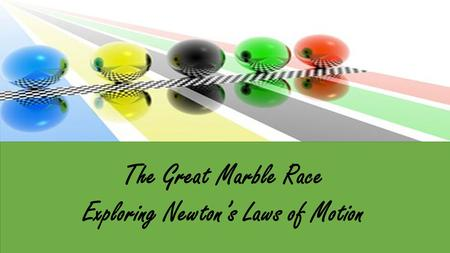 The Great Marble Race Exploring Newton's Laws of Motion.