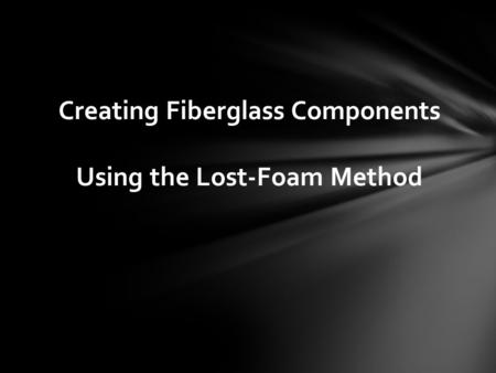Creating Fiberglass Components Using the Lost-Foam Method.