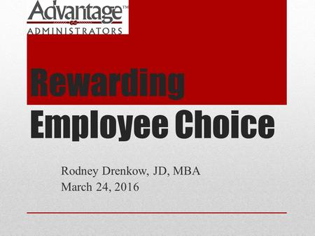 Rewarding Employee Choice Rodney Drenkow, JD, MBA March 24, 2016.