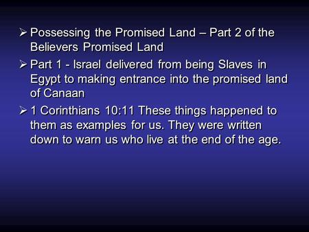  Possessing the Promised Land – Part 2 of the Believers Promised Land  Part 1 - Israel delivered from being Slaves in Egypt to making entrance into the.