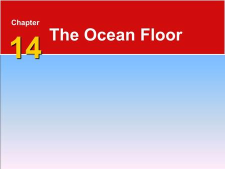 14 Chapter 14 The Ocean Floor. The Blue Planet 14.1 The Vast World Ocean  Nearly 71 percent of Earth's surface is covered by the global ocean.  Oceanography.