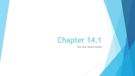 Chapter 14.1 The Vast World Ocean. The Blue Planet  71% of Earth's surface is covered by the ocean.  Oceanography – the study of the ocean.