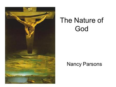 The Nature of God Nancy Parsons. Attributes- Nature of God Candidates should be able to demonstrate knowledge and understanding of: 1.God as eternal,