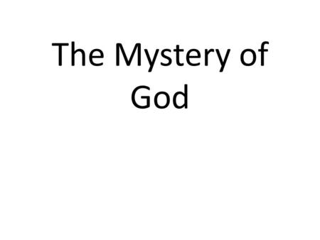 The Mystery of God. Revelation of God How do we know God exists? How do I know my religion is right? Who cares? (indifference) Knowing God as a topic.