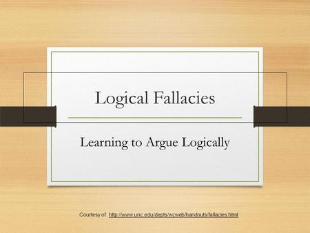 Logical Fallacies Learning to Argue Logically Courtesy of: