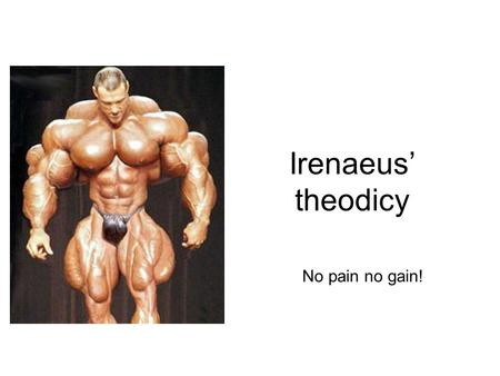 Irenaeus' theodicy No pain no gain!. Useful ideas 'Let us make man in our image, after our likeness.' (Genesis 1:26) 'How if we had no knowledge of the.
