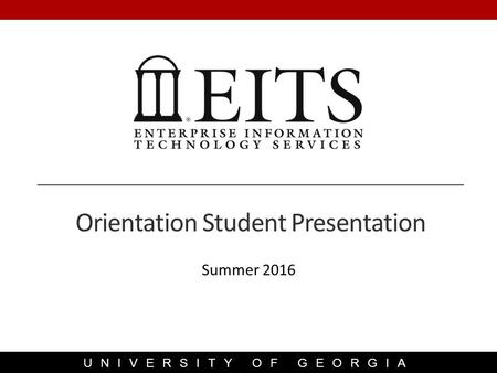 UNIVERSITY OF GEORGIA Summer 2016 Orientation Student Presentation.
