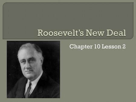 Chapter 10 Lesson 2  Distant cousin to Teddy Roosevelt  Wealthy Family  Married Eleanor Roosevelt  1921: Polio Paralyzed him in both legs Never publically.