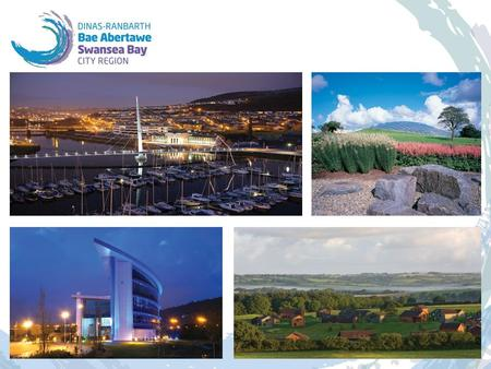 The vision for the region … By 2030, South West Wales will be a confident, ambitious and connected European City Region, recognised internationally for.