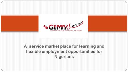 A service market place for learning and flexible employment opportunities for Nigerians [GIMYlancer]
