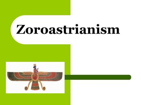 Zoroastrianism. Origins Began in Azerbaijan, Iran Founded in 600 B.C by Zarathushtra Practiced mostly in Iran.