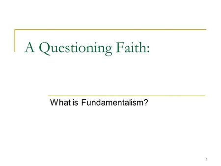 1 A Questioning Faith: What is Fundamentalism?. What many think 2.