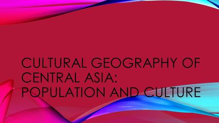 CULTURAL GEOGRAPHY OF CENTRAL ASIA: POPULATION AND CULTURE.
