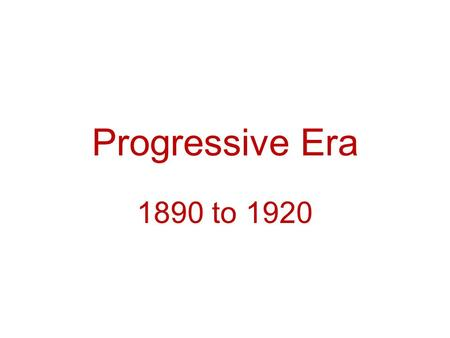 Progressive Era 1890 to 1920. Purposes of the Federal Government Chart Maintains law, order and public safety Improves national standard of living Maintains.