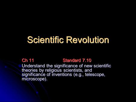 Scientific Revolution Ch 11Standard 7.10 Understand the significance of new scientific theories by religious scientists, and significance of inventions.