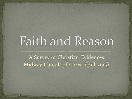 A Survey of Christian Evidences Midway Church of Christ (Fall 2015)