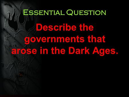 Essential Question Describe the governments that arose in the Dark Ages.