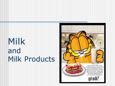 Milk and Milk Products. Nutritionally Milk is a great source of protein Often referred to as the perfect food.