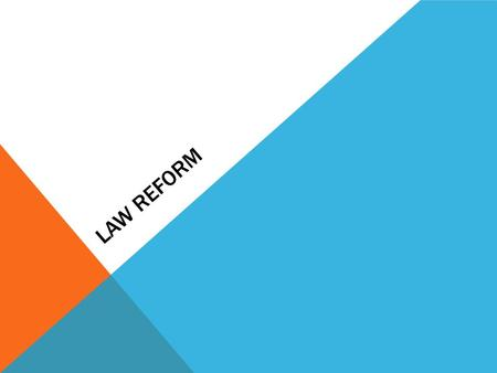 LAW REFORM. INFLUENCES ON LAW REFORM PARLIAMENT Throughout any session of parliament the government has the major say on the news laws Queens Speech.