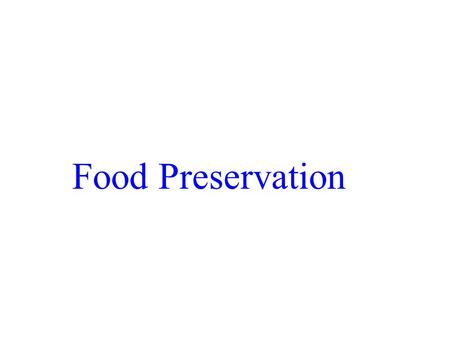 Food Preservation. Conditions for Spoilage Water pH Physical structure Oxygen temperature.