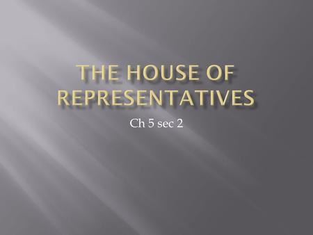 Ch 5 sec 2  Each house of Congress has complex rules to help members conduct business.  Congress carries out most of its work by committees. Because.