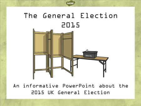 The General Election 2015 An informative PowerPoint about the 2015 UK General Election.