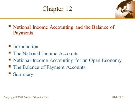 Slide 12-1Copyright © 2003 Pearson Education, Inc. Chapter 12  National Income Accounting and the Balance of Payments  Introduction  The National Income.