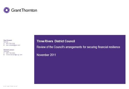 © 2011 Grant Thornton UK LLP Three Rivers District Council Review of the Council's arrangements for securing financial resilience November 2011 Paul Dossett.