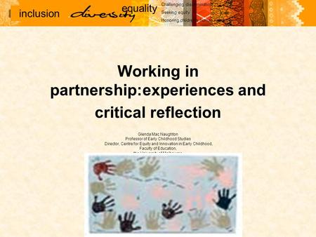 Inclusion Challenging discrimination Seeking equity Honoring children's human rights equality Working in partnership:experiences and critical reflection.