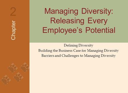 Managing Diversity: Releasing Every Employee's Potential Defining Diversity Building the Business Case for Managing Diversity Barriers and Challenges to.