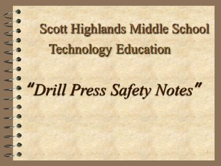 "1 Scott Highlands Middle School Technology Education "" Drill Press Safety Notes """