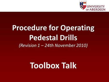 Procedure for Operating Pedestal Drills (Revision 1 – 24th November 2010) Toolbox Talk.
